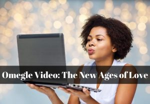 Omegle Video - The New Ages of Love